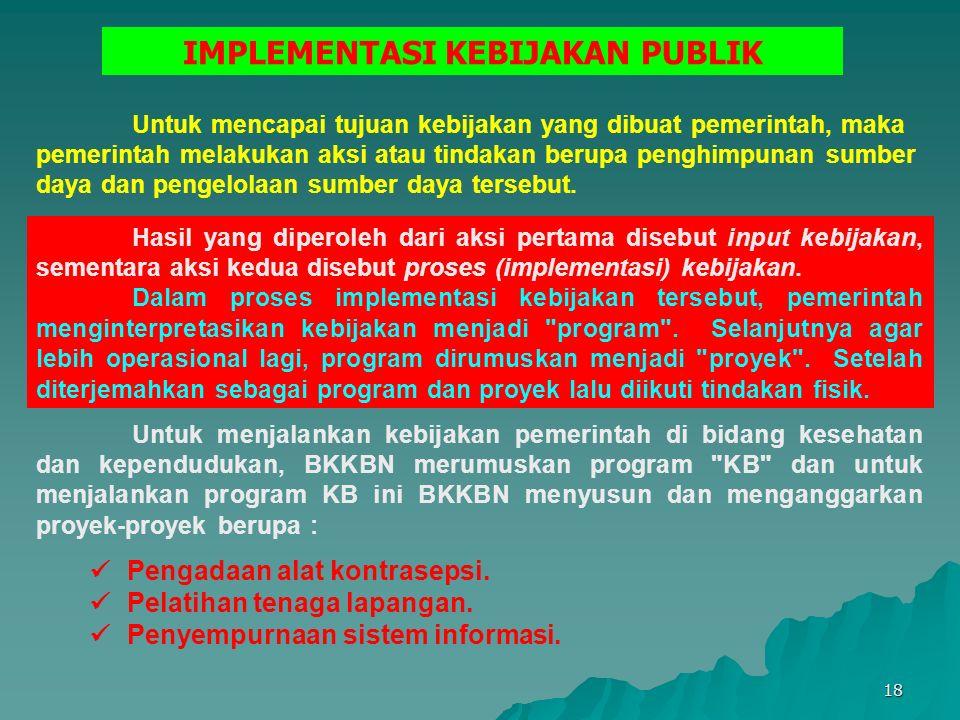 18 Untuk mencapai tujuan kebijakan yang dibuat pemerintah, maka pemerintah melakukan aksi atau tindakan berupa penghimpunan sumber daya dan pengelolaa
