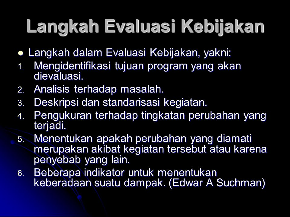 Langkah Evaluasi Kebijakan Langkah dalam Evaluasi Kebijakan, yakni: Langkah dalam Evaluasi Kebijakan, yakni: 1. Mengidentifikasi tujuan program yang a