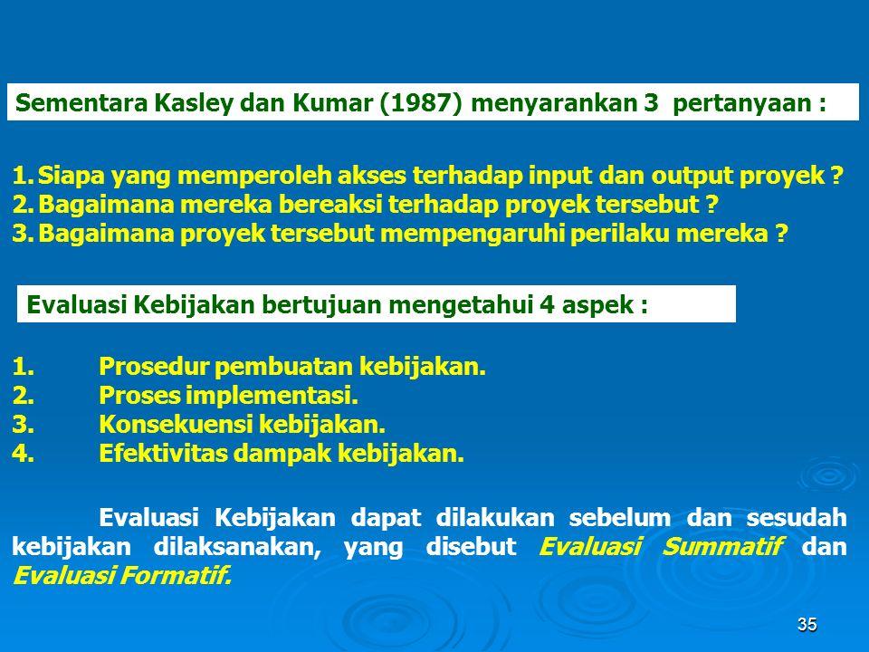 35 Sementara Kasley dan Kumar (1987) menyarankan 3 pertanyaan : 1.Siapa yang memperoleh akses terhadap input dan output proyek ? 2.Bagaimana mereka be