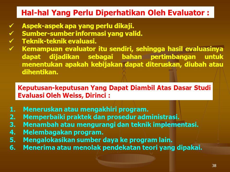 38 Hal-hal Yang Perlu Diperhatikan Oleh Evaluator : Aspek-aspek apa yang perlu dikaji. Sumber-sumber informasi yang valid. Teknik-teknik evaluasi. Kem