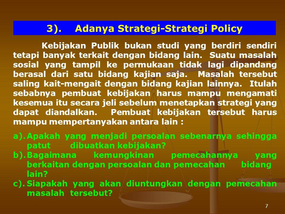 7 3).Adanya Strategi-Strategi Policy Kebijakan Publik bukan studi yang berdiri sendiri tetapi banyak terkait dengan bidang lain. Suatu masalah sosial