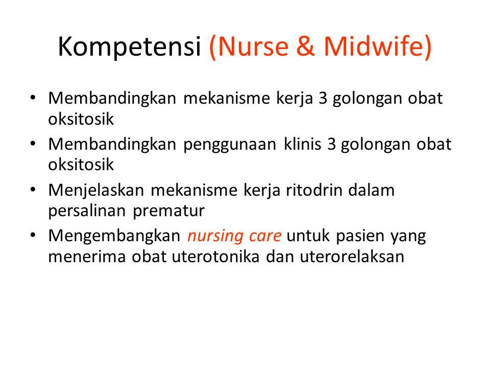 Kompetensi (Nurse & Midwife) Membandingkan mekanisme kerja 3 golongan obat oksitosik Membandingkan penggunaan klinis 3 golongan obat oksitosik Menjelaskan mekanisme kerja ritodrin dalam persalinan prematur Mengembangkan nursing care untuk pasien yang menerima obat uterotonika dan uterorelaksan