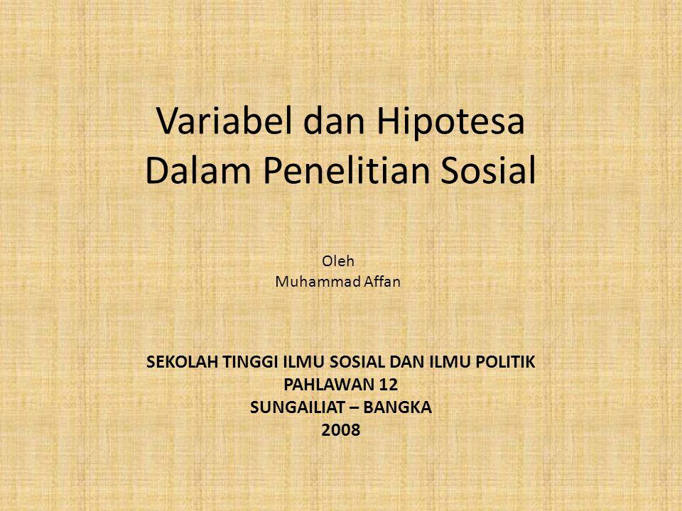 Variabel dan Hipotesa Dalam Penelitian Sosial Oleh Muhammad Affan SEKOLAH TINGGI ILMU SOSIAL DAN ILMU POLITIK PAHLAWAN 12 SUNGAILIAT – BANGKA 2008