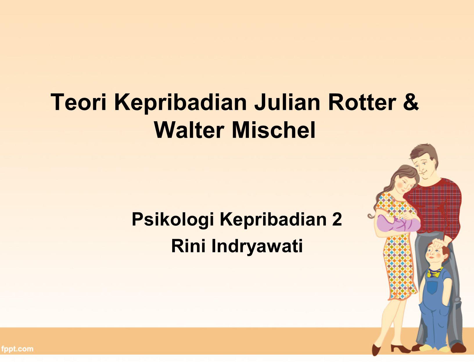 Teori Kepribadian Julian Rotter & Walter Mischel Psikologi Kepribadian 2 Rini Indryawati