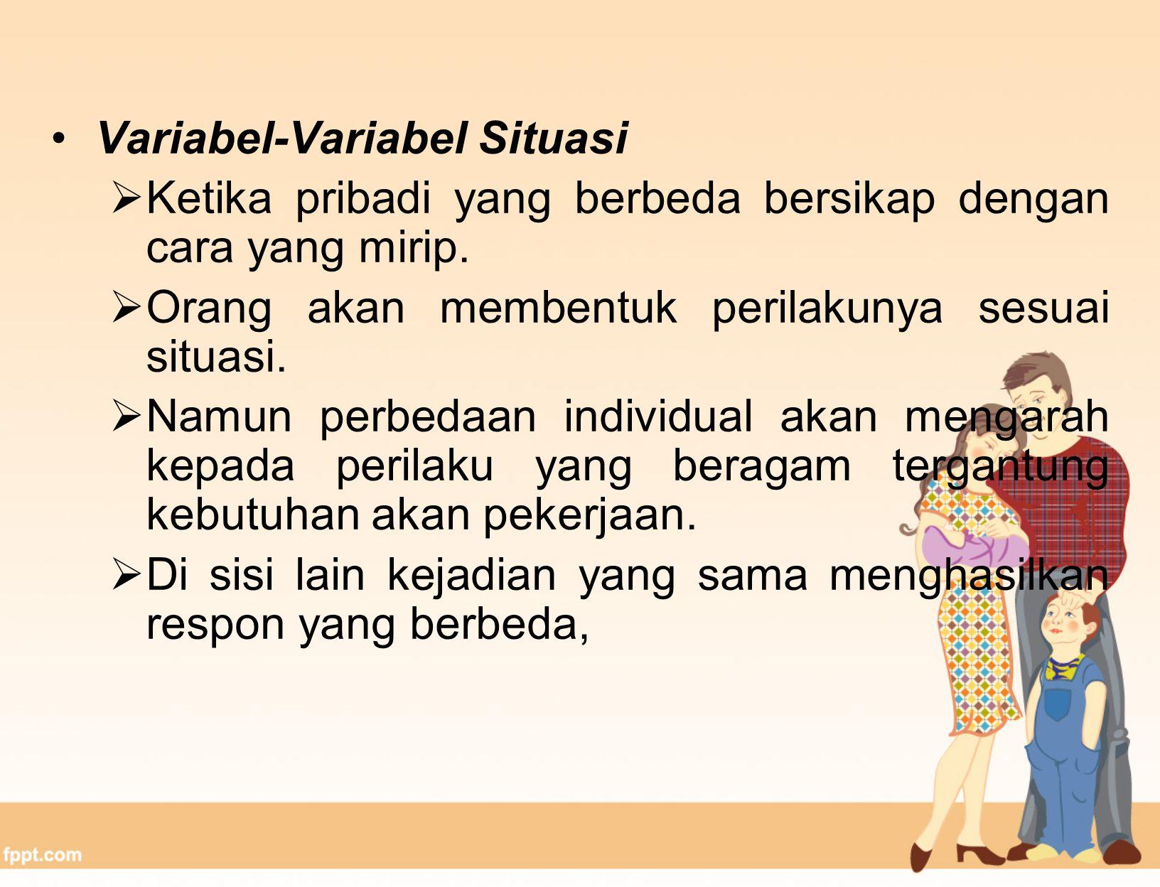 Variabel-Variabel Situasi  Ketika pribadi yang berbeda bersikap dengan cara yang mirip.