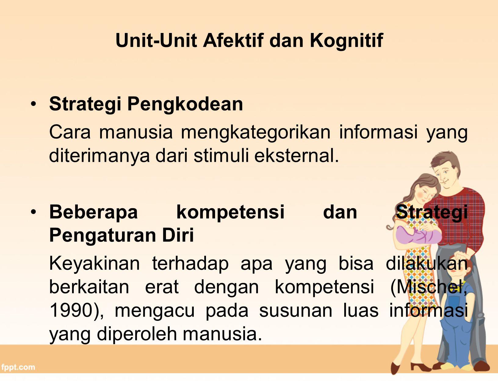 Unit-Unit Afektif dan Kognitif Strategi Pengkodean Cara manusia mengkategorikan informasi yang diterimanya dari stimuli eksternal.