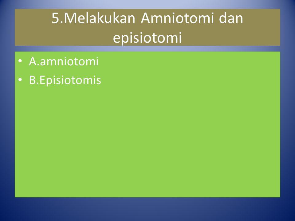 5.Melakukan Amniotomi dan episiotomi A.amniotomi B.Episiotomis