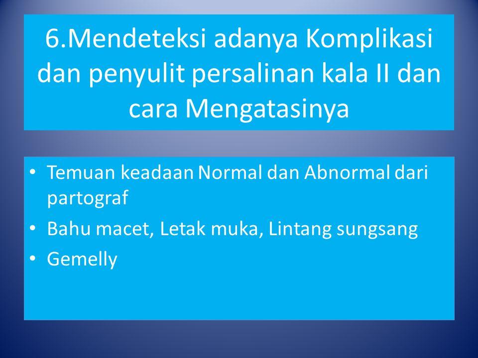6.Mendeteksi adanya Komplikasi dan penyulit persalinan kala II dan cara Mengatasinya Temuan keadaan Normal dan Abnormal dari partograf Bahu macet, Letak muka, Lintang sungsang Gemelly