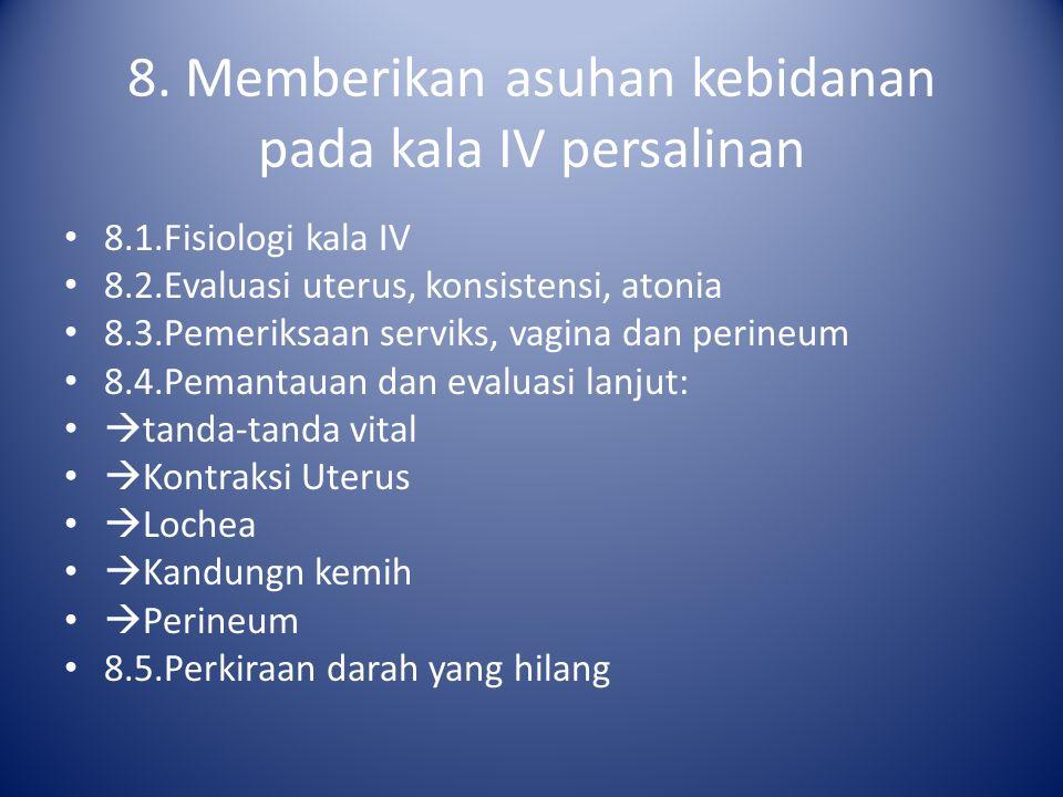 8. Memberikan asuhan kebidanan pada kala IV persalinan 8.1.Fisiologi kala IV 8.2.Evaluasi uterus, konsistensi, atonia 8.3.Pemeriksaan serviks, vagina