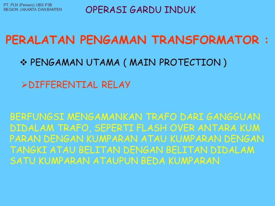 OPERASI GARDU INDUK PERALATAN PENGAMAN TRANSFORMATOR : PT. PLN (Persero) UBS P3B REGION JAKARTA DAN BANTEN  PENGAMAN UTAMA ( MAIN PROTECTION )  DIFF