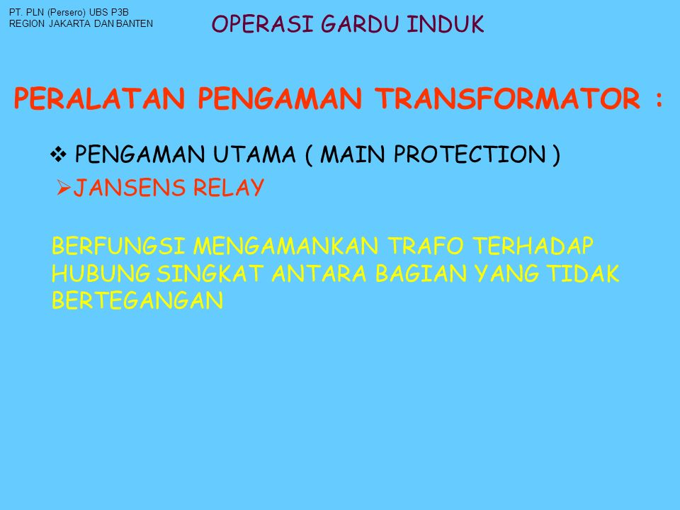 OPERASI GARDU INDUK PERALATAN PENGAMAN TRANSFORMATOR : PT. PLN (Persero) UBS P3B REGION JAKARTA DAN BANTEN  JANSENS RELAY  PENGAMAN UTAMA ( MAIN PRO
