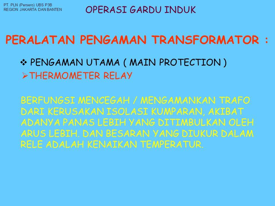 OPERASI GARDU INDUK PERALATAN PENGAMAN TRANSFORMATOR : PT. PLN (Persero) UBS P3B REGION JAKARTA DAN BANTEN  THERMOMETER RELAY  PENGAMAN UTAMA ( MAIN