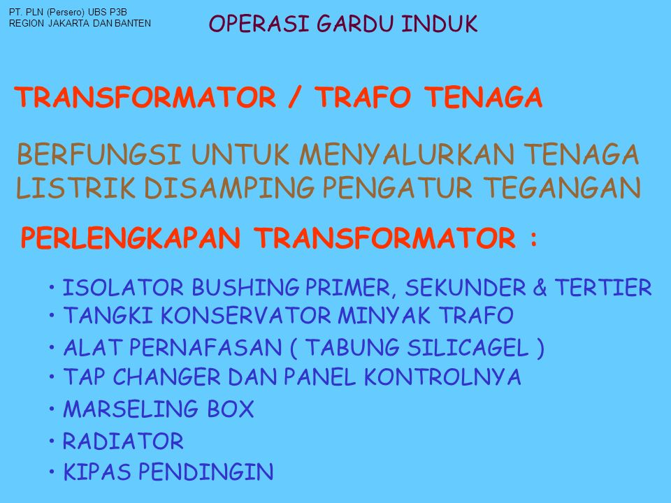 OPERASI GARDU INDUK TRANSFORMATOR / TRAFO TENAGA PT. PLN (Persero) UBS P3B REGION JAKARTA DAN BANTEN BERFUNGSI UNTUK MENYALURKAN TENAGA LISTRIK DISAMP