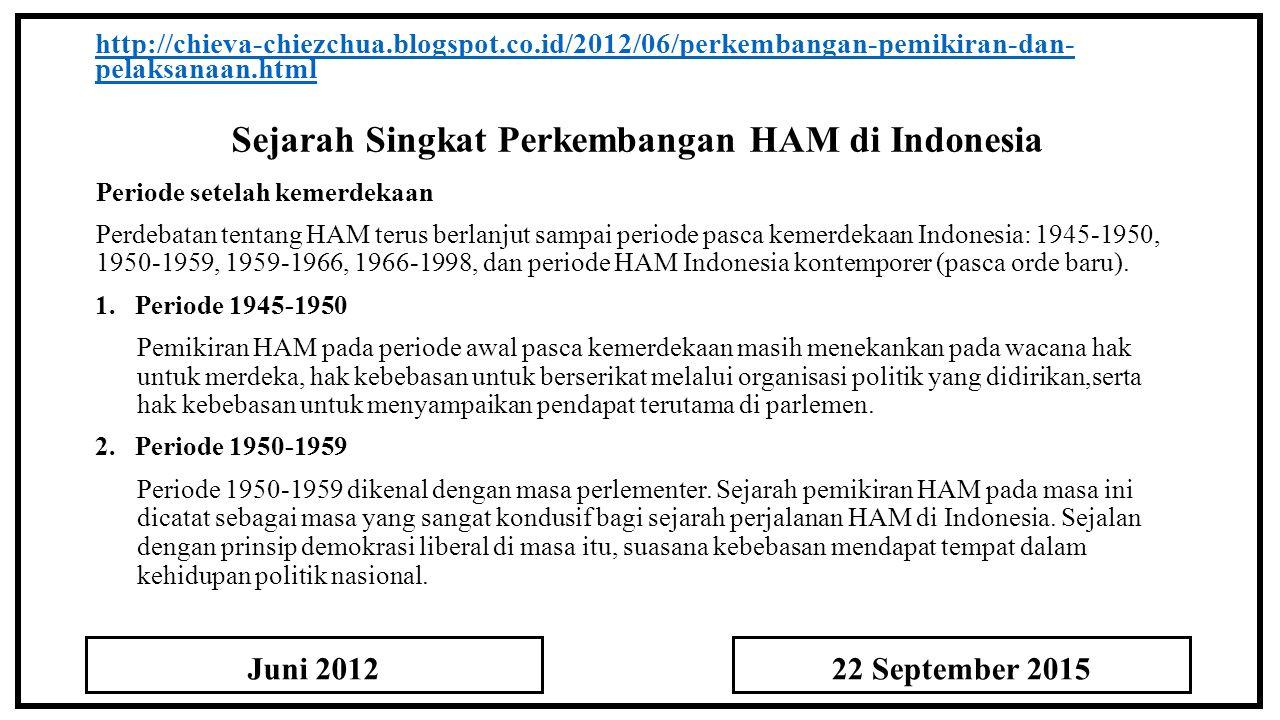 Sejarah Singkat Perkembangan HAM di Indonesia http://chieva-chiezchua.blogspot.co.id/2012/06/perkembangan-pemikiran-dan- pelaksanaan.html Periode sete