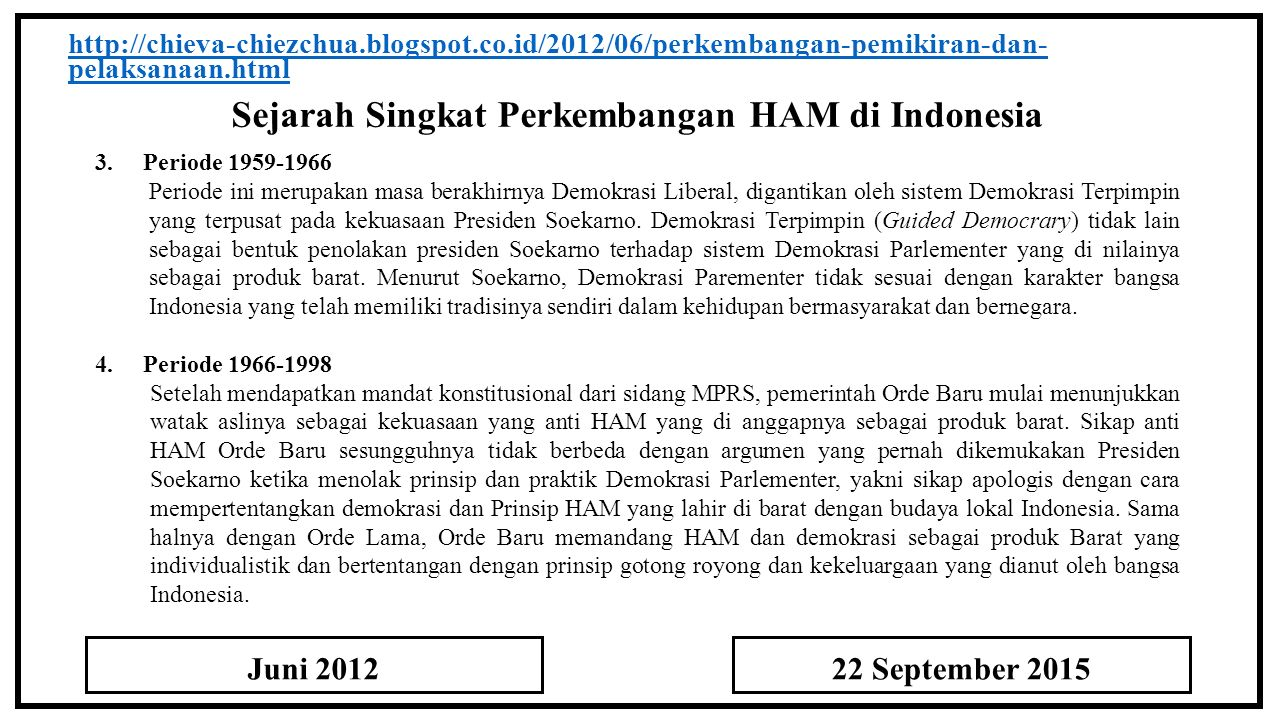 Sejarah Singkat Perkembangan HAM di Indonesia http://chieva-chiezchua.blogspot.co.id/2012/06/perkembangan-pemikiran-dan- pelaksanaan.html 3.