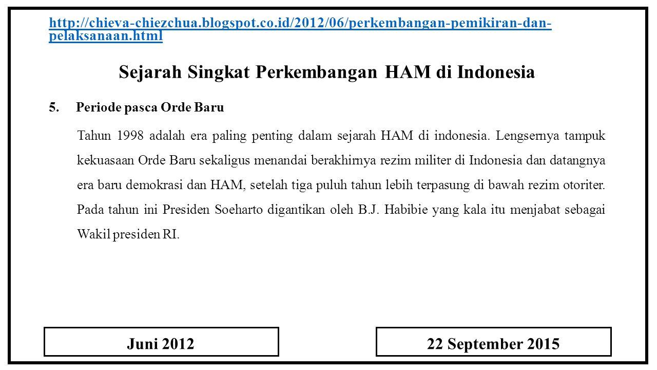 Sejarah Singkat Perkembangan HAM di Indonesia http://chieva-chiezchua.blogspot.co.id/2012/06/perkembangan-pemikiran-dan- pelaksanaan.html 5.