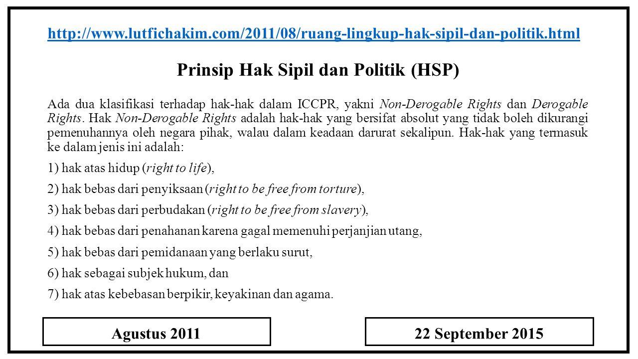 Prinsip Hak Sipil dan Politik (HSP) http://www.lutfichakim.com/2011/08/ruang-lingkup-hak-sipil-dan-politik.html Ada dua klasifikasi terhadap hak-hak dalam ICCPR, yakni Non-Derogable Rights dan Derogable Rights.