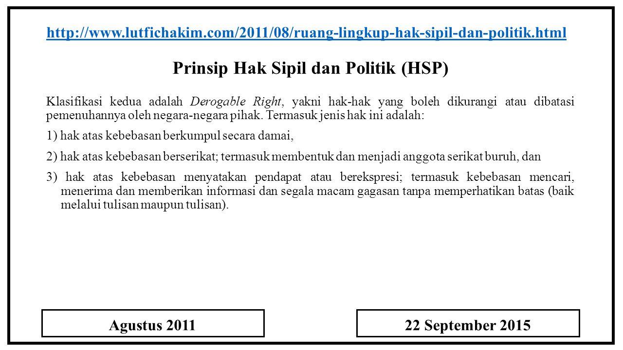 Prinsip Hak Sipil dan Politik (HSP) http://www.lutfichakim.com/2011/08/ruang-lingkup-hak-sipil-dan-politik.html Klasifikasi kedua adalah Derogable Right, yakni hak-hak yang boleh dikurangi atau dibatasi pemenuhannya oleh negara-negara pihak.