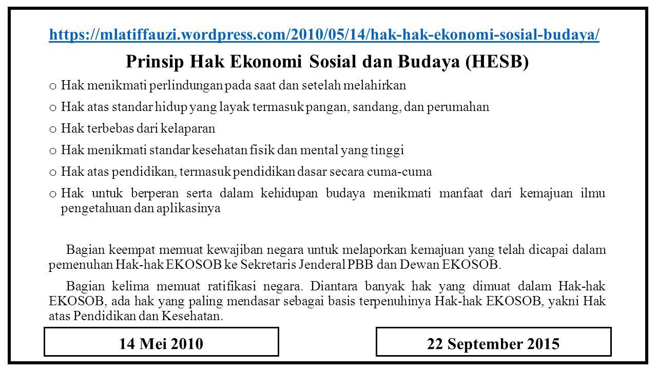 Prinsip Hak Ekonomi Sosial dan Budaya (HESB) https://mlatiffauzi.wordpress.com/2010/05/14/hak-hak-ekonomi-sosial-budaya/ o Hak menikmati perlindungan