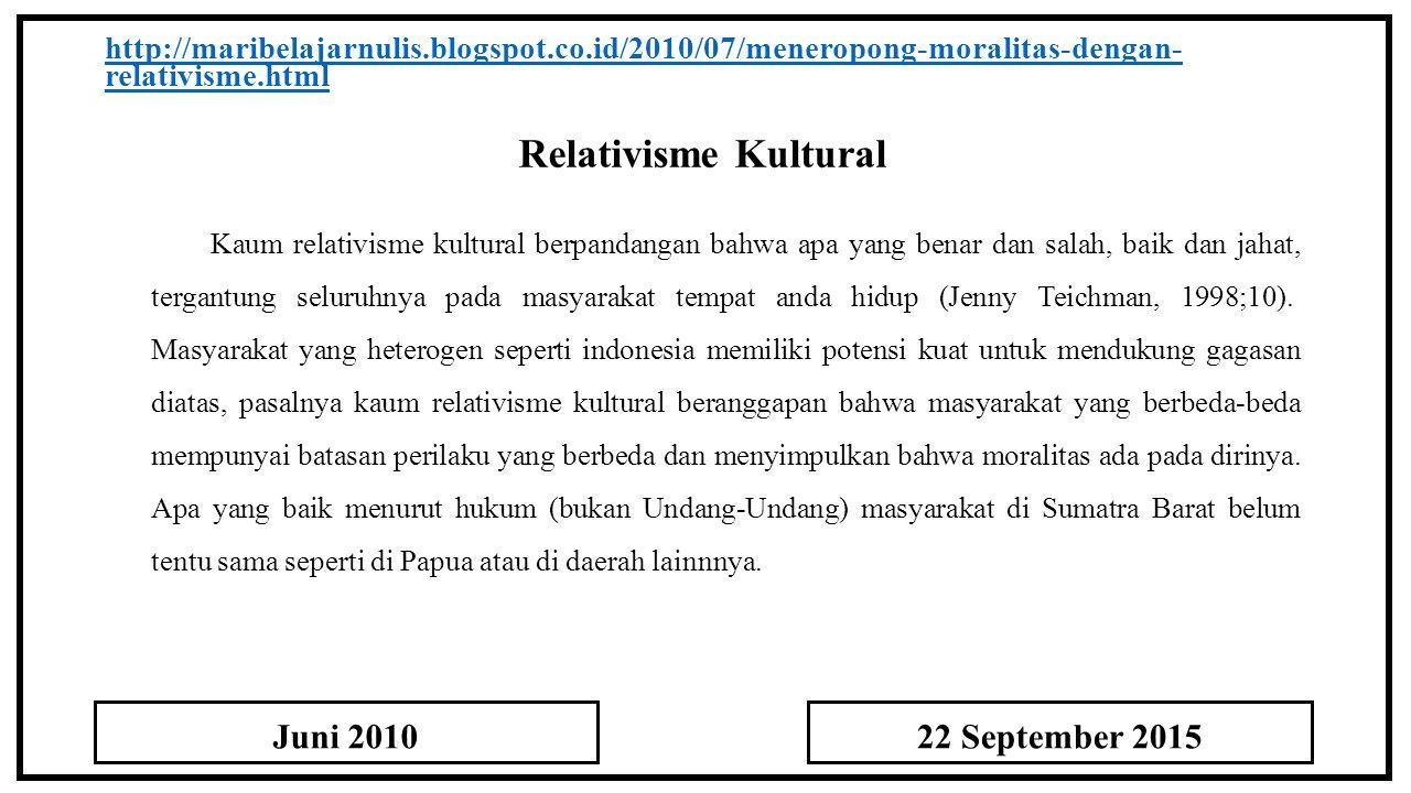 Relativisme Kultural http://maribelajarnulis.blogspot.co.id/2010/07/meneropong-moralitas-dengan- relativisme.html Kaum relativisme kultural berpandang