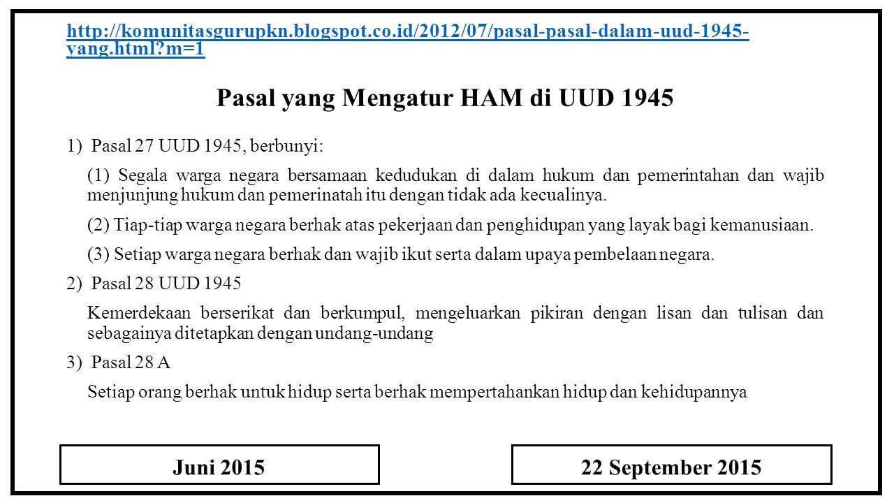 Pasal yang Mengatur HAM di UUD 1945 http://komunitasgurupkn.blogspot.co.id/2012/07/pasal-pasal-dalam-uud-1945- yang.html?m=1 1) Pasal 27 UUD 1945, ber