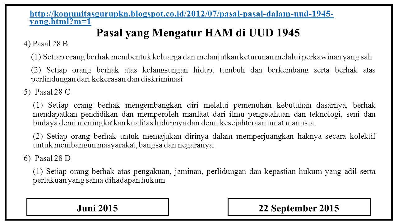 Pasal yang Mengatur HAM di UUD 1945 http://komunitasgurupkn.blogspot.co.id/2012/07/pasal-pasal-dalam-uud-1945- yang.html?m=1 4) Pasal 28 B (1) Setiap