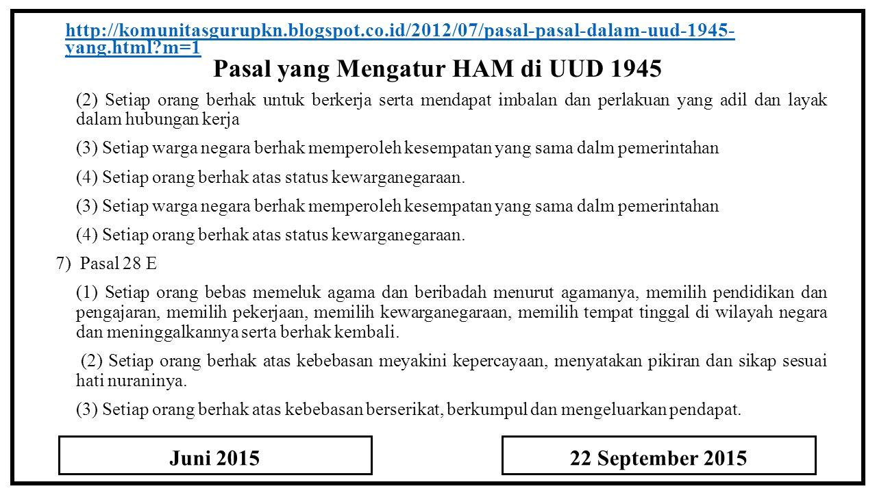Pasal yang Mengatur HAM di UUD 1945 http://komunitasgurupkn.blogspot.co.id/2012/07/pasal-pasal-dalam-uud-1945- yang.html?m=1 (2) Setiap orang berhak untuk berkerja serta mendapat imbalan dan perlakuan yang adil dan layak dalam hubungan kerja (3) Setiap warga negara berhak memperoleh kesempatan yang sama dalm pemerintahan (4) Setiap orang berhak atas status kewarganegaraan.