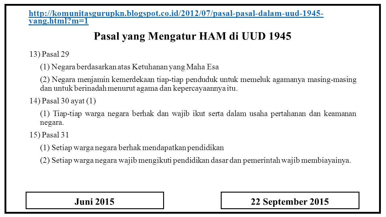 Pasal yang Mengatur HAM di UUD 1945 http://komunitasgurupkn.blogspot.co.id/2012/07/pasal-pasal-dalam-uud-1945- yang.html?m=1 13) Pasal 29 (1) Negara b