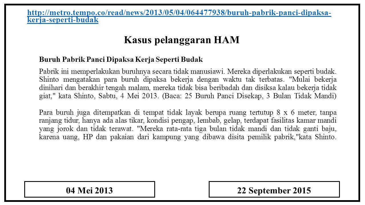 Kasus pelanggaran HAM http://metro.tempo.co/read/news/2013/05/04/064477938/buruh-pabrik-panci-dipaksa- kerja-seperti-budak Buruh Pabrik Panci Dipaksa Kerja Seperti Budak Pabrik ini memperlakukan buruhnya secara tidak manusiawi.