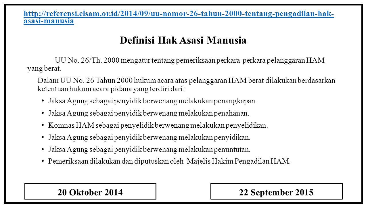 Definisi Hak Asasi Manusia http://referensi.elsam.or.id/2014/09/uu-nomor-26-tahun-2000-tentang-pengadilan-hak- asasi-manusia UU No. 26/Th. 2000 mengat