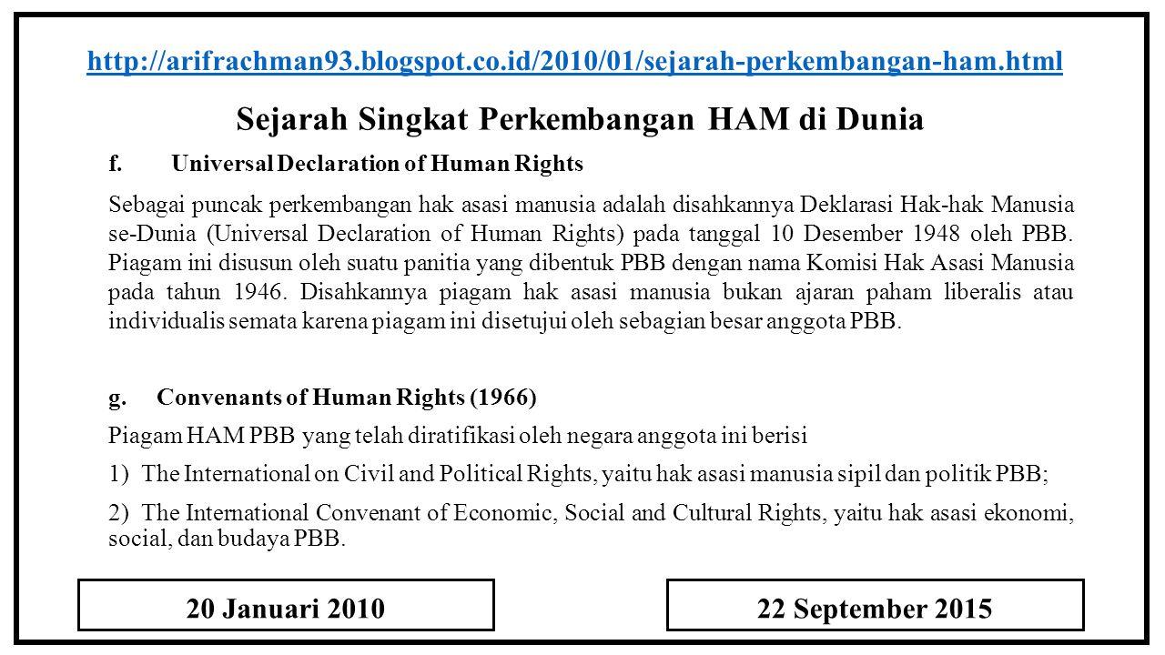 Sejarah Singkat Perkembangan HAM di Dunia http://arifrachman93.blogspot.co.id/2010/01/sejarah-perkembangan-ham.html f. Universal Declaration of Human