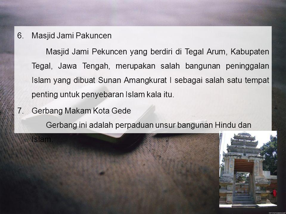 6.Masjid Jami Pakuncen Masjid Jami Pekuncen yang berdiri di Tegal Arum, Kabupaten Tegal, Jawa Tengah, merupakan salah bangunan peninggalan Islam yang dibuat Sunan Amangkurat I sebagai salah satu tempat penting untuk penyebaran Islam kala itu.