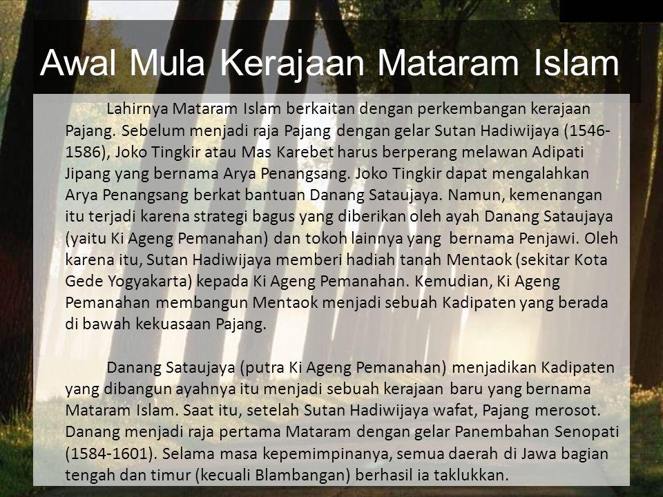 Awal Mula Kerajaan Mataram Islam Lahirnya Mataram Islam berkaitan dengan perkembangan kerajaan Pajang.