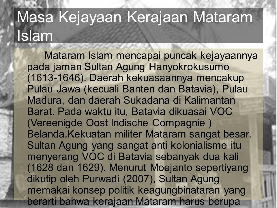 Masa Kejayaan Kerajaan Mataram Islam Mataram Islam mencapai puncak kejayaannya pada jaman Sultan Agung Hanyokrokusumo (1613-1646).