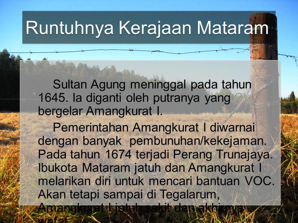 Runtuhnya Kerajaan Mataram Sultan Agung meninggal pada tahun 1645.