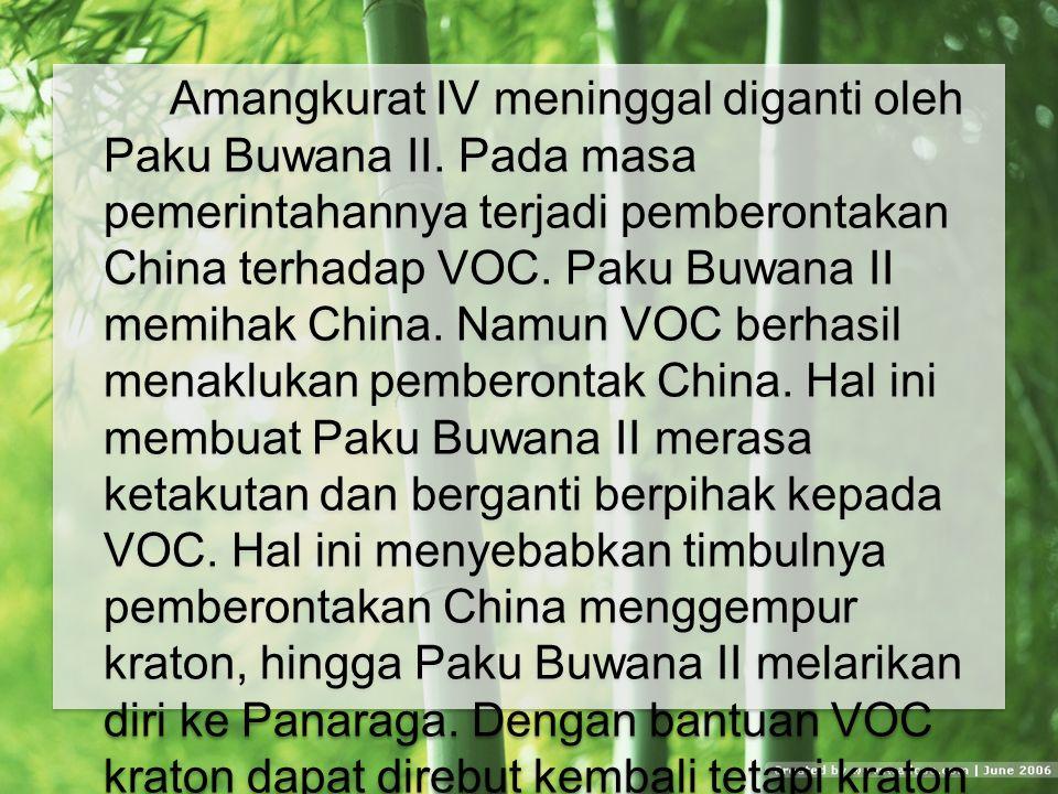 Amangkurat IV meninggal diganti oleh Paku Buwana II.