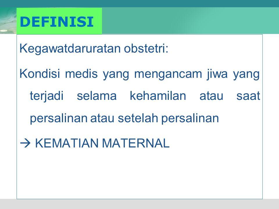 DEFINISI Kegawatdaruratan obstetri: Kondisi medis yang mengancam jiwa yang terjadi selama kehamilan atau saat persalinan atau setelah persalinan  KEM