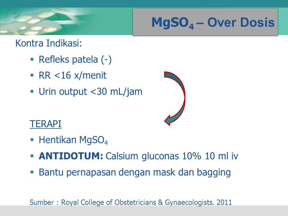 MgSO 4 – Over Dosis Kontra Indikasi:  Refleks patela (-)  RR <16 x/menit  Urin output <30 mL/jam TERAPI  Hentikan MgSO 4  ANTIDOTUM: Calsium gluc