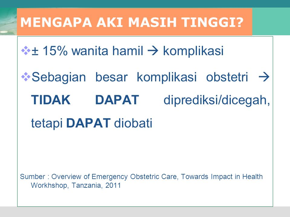 MENGAPA AKI MASIH TINGGI?  ± 15% wanita hamil  komplikasi  Sebagian besar komplikasi obstetri  TIDAK DAPAT diprediksi/dicegah, tetapi DAPAT diobat