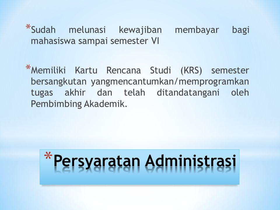 * Sudah melunasi kewajiban membayar bagi mahasiswa sampai semester VI * Memiliki Kartu Rencana Studi (KRS) semester bersangkutan yangmencantumkan/memp