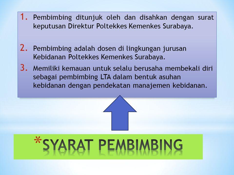 1. Pembimbing ditunjuk oleh dan disahkan dengan surat keputusan Direktur Poltekkes Kemenkes Surabaya. 2. Pembimbing adalah dosen di lingkungan jurusan
