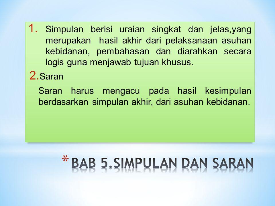 1. Simpulan berisi uraian singkat dan jelas,yang merupakan hasil akhir dari pelaksanaan asuhan kebidanan, pembahasan dan diarahkan secara logis guna m