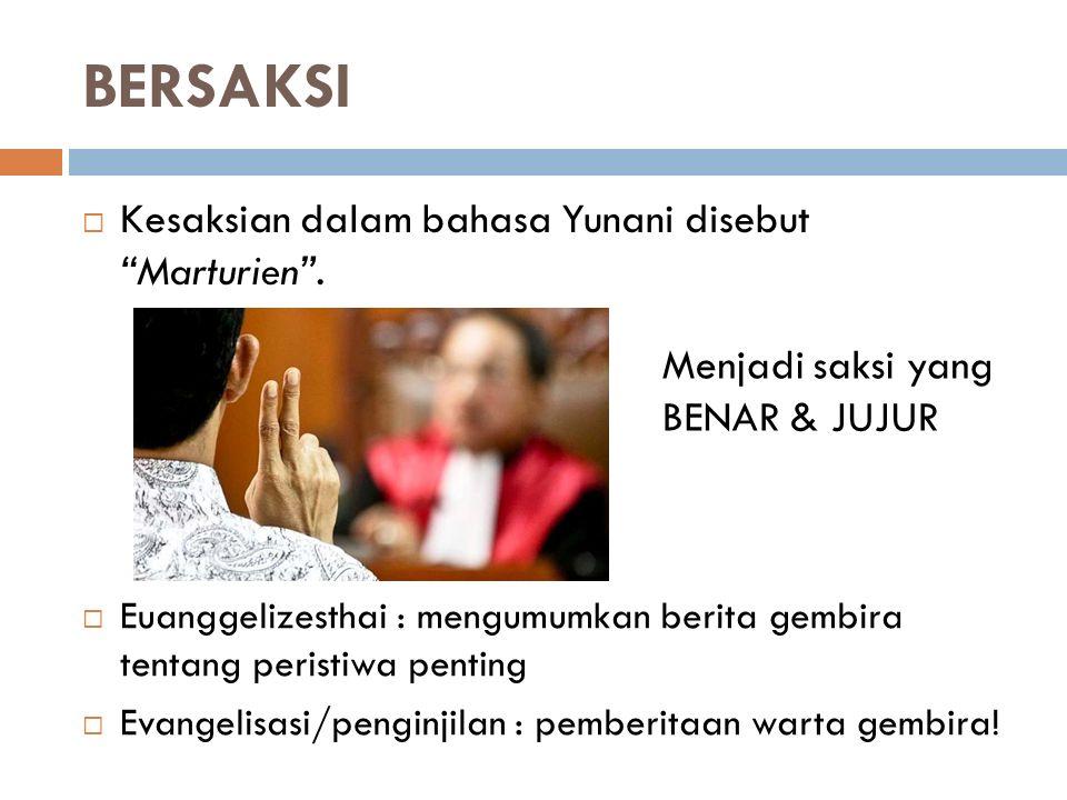 """BERSAKSI  Kesaksian dalam bahasa Yunani disebut """"Marturien"""". Menjadi saksi yang BENAR & JUJUR  Euanggelizesthai : mengumumkan berita gembira tentang"""