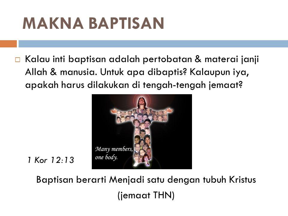 MAKNA BAPTISAN  Kalau inti baptisan adalah pertobatan & materai janji Allah & manusia. Untuk apa dibaptis? Kalaupun iya, apakah harus dilakukan di te