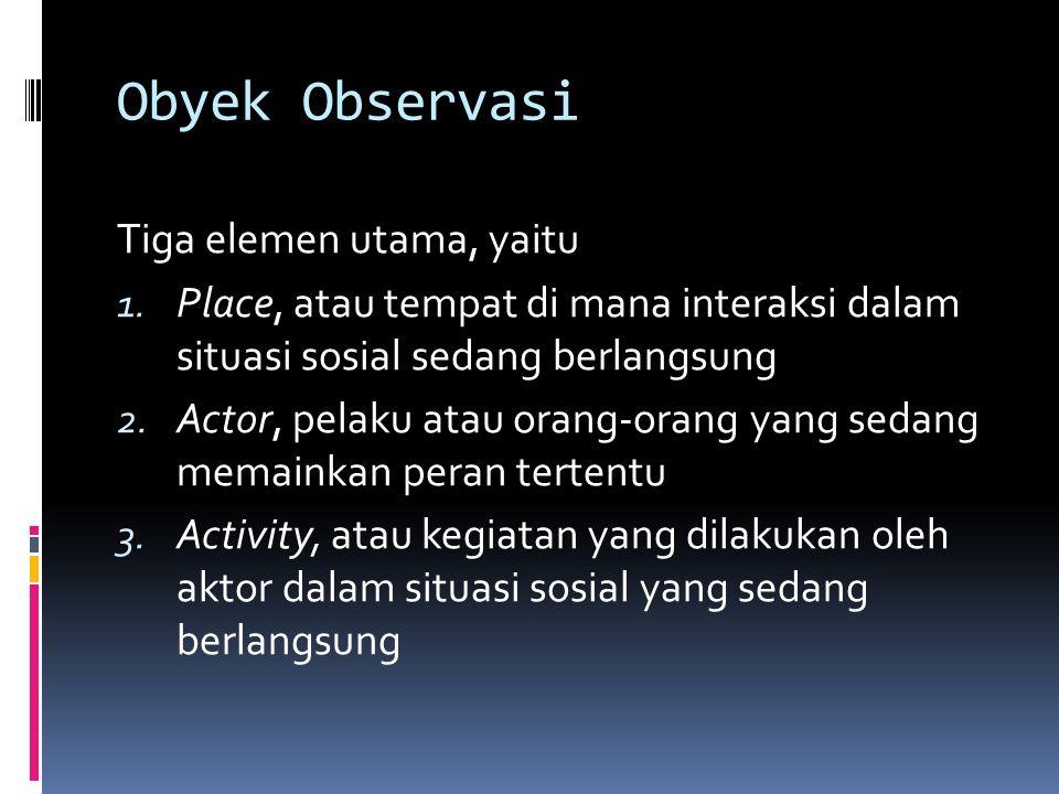 Manfaat Observasi 1. Dengan observasi di lapangan peneliti akan lebih mampu memahami konteks data dalam keseluruhan situasi sosial, jadi akan dapat di