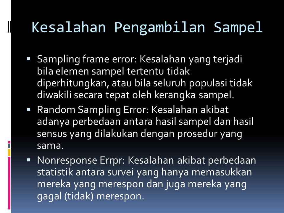 Karakteristik Sampel yang Baik  Sampel yang baik memungkinkan peneliti untuk mengambil keputusan yang berhubungan dengan besaran sampel untuk mempero