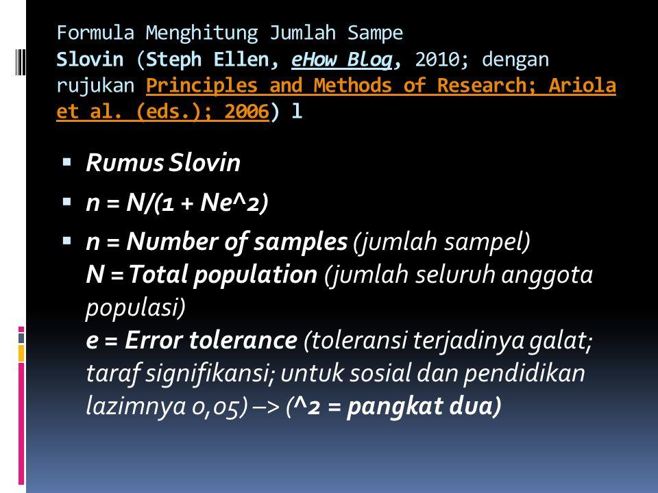 Pertimbangan Penentuan Jumlah Sampel  Mitos: sampel harus besar agar dapat mengandung mewakili populasi. Sampel harus mengandung hubungan proposional