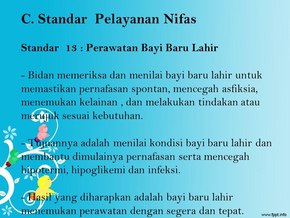 C. Standar Pelayanan Nifas Standar 13 : Perawatan Bayi Baru Lahir - Bidan memeriksa dan menilai bayi baru lahir untuk memastikan pernafasan spontan, m