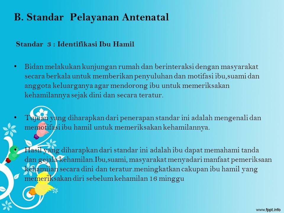 B. Standar Pelayanan Antenatal Standar 3 : Identifikasi Ibu Hamil Bidan melakukan kunjungan rumah dan berinteraksi dengan masyarakat secara berkala un