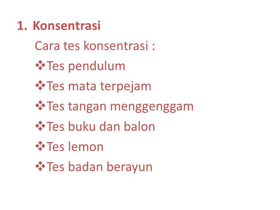 1.Konsentrasi Cara tes konsentrasi :  Tes pendulum  Tes mata terpejam  Tes tangan menggenggam  Tes buku dan balon  Tes lemon  Tes badan berayun